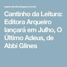 Cantinho da Leitura: Editora Arqueiro lançará em Julho, O Último Adeus, de Abbi Glines