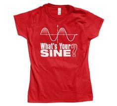a7ea921e What's Your Sine Math Ladies T-Shirt. Funny MathMath HumorFunny HumorNerdy ShirtsCool  T ShirtsNerd ...