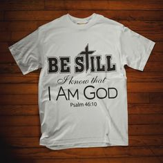 Christian t shirt. Be still I know that I am God - Psalm 46:10 t shirt. Wear this awesome Jesus shirt to Show off your love for Jesus Christ everywhere you go.   This faith shirts is perfect christian gifts for you, friend and family. Womens christian t shirts, christian t shirts for men, christian shirts for women, tank top and christian hoodies now available in multiple colors! Prayer Quotes, Bible Quotes, Advice Quotes, Quotes Quotes, Bible Verses, Quotes About God, Quotes About Strength, Jesus Christ Quotes, Christian Quotes