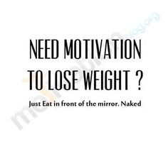 Need Motivation to Lose Weight?? Just Eat in front of the mirror - naked... [health, exercise, healthy eating]