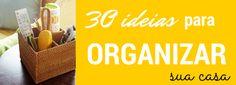 Falta inspiração para organizar a casa? Aqui estão 30 ideias para organizar a casa, se livrar do caos e manter a organização pra sempre. Leia as dicas