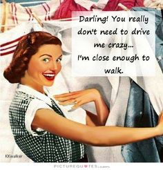 Darling! You really don't need to drive me crazy... I'm close enough to walk Picture Quote #1