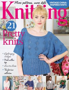 Knitting magazine issue 128, May 2014. 21 Pretty knits for spring/summer inspired by vintage china!