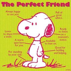 The perfect friend — according to Snoopy and Peanuts. You need a friend like this if you want to maintain your fitness program.