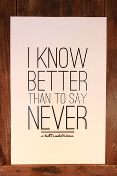 I Know Better Than To Say Never by LylaAndBlu via Etsy.
