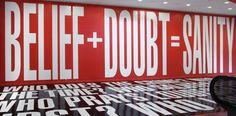 Belief + doubt = sanity, Barbara Kruger, 2012
