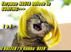 Ebrywun  HASTA  buleeb  in  SUMFING>>>   L  o  L  ~ I BULEEB I'll habba *BEER*