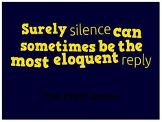 Surely silence can sometimes be the most eloquent reply. » Hazrat Ali Ibn Abu-Talib A peace quotes peacekeepers day