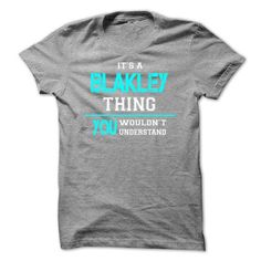 Its a BLAKLEY Thing, You Wouldnt Understand! - #hipster tee #hoodie tutorial. LIMITED TIME => https://www.sunfrog.com/Automotive/Its-a-BLAKLEY-Thing-You-Wouldnt-Understand-bfsblnbcys.html?68278