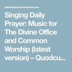 Singing Daily Prayer: Music for The Divine Office and Common Worship (latest version) – Quodcumque