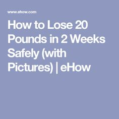 How to Lose 20 Pounds in 2 Weeks Safely (with Pictures)   eHow