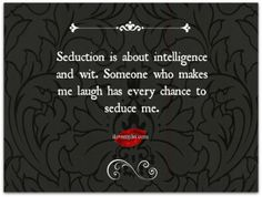 Seduction is about intelligence and wit. Someone who makes me laugh has every chance to seduce me. – Riccardo Tisci