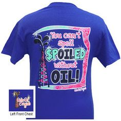 Girlie Girl Originals Oil Field Spoiled Without Oil Bright T Shirt | SimplyCuteTees