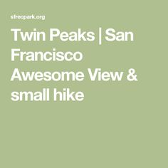 Twin Peaks   San Francisco  Awesome View & small hike