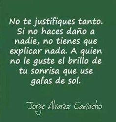No te justifiques tanto.#pensar#sonrisa#vida#frases#español