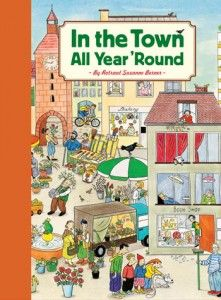 In The Town All Year 'Round - this is BY far the most favorite book in our house. My 6 year old still loves it and my 3 year old reads it every single night.