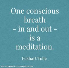 One conscious breath - in and out - is a meditation ~Eckhart Tolle Meditation Quotes, Daily Meditation, Yoga Quotes, Mindfulness Quotes, Yoga Sayings, Namaste Quotes, Meditation Audio, Wisdom Sayings, Meditation Rooms