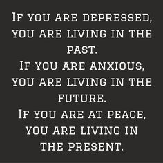 If you are depressed, you are living in the past. If you are anxious, you are living in the future. If you are at peace, you are living in the present. #QuotesYouLove #QuoteOfTheDay #MotivationalQuotes #QuotesOnMotivation  Visit our website  for text status wallpapers.  www.quotesulove.com