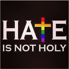 to those church goers who 'hate' a certain group for it goes against their religion, you are not holy.