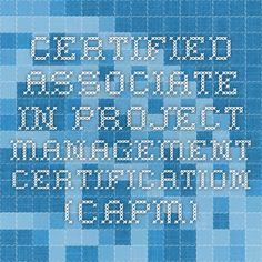Certified Associate in Project Management Certification (CAPM)