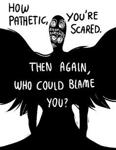 "@voidhymn; May I request a drawing of a black figure with 4 white eyes and large crowish wings and the words ""How pathetic, you're scared? Then again who could blame you"" with it or something similar?"