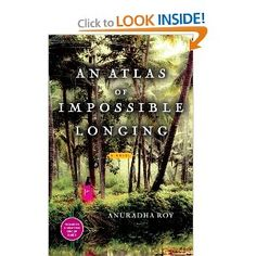 An Atlas of Impossible Longing: A Novel by Anuradha Roy
