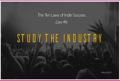 The Ten Laws of Indie Success - Law #6: Study The Industry