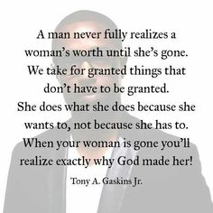 A Man never fully realize is a woman's worth until she's gone. Wisdom Quotes, Words Quotes, Wise Words, Quotes To Live By, Sayings, Meaningful Quotes, Inspirational Quotes, Motivational, Cute Quotes