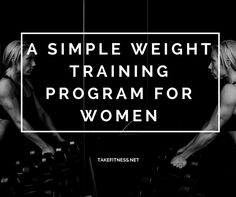 A Simple Weight Training Program for Women - Take Fitness