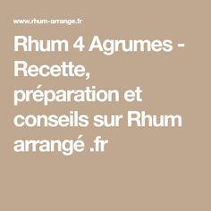 Rhum 4 Agrumes - Recette, préparation et conseils sur Rhum arrangé .fr Punch, Limoncello, Mojito, Cocktails, Fruit, Math, Ajouter, Liqueurs, Cheesecake