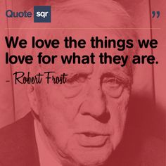 We love the things we love for what they are. - Robert Frost #quotesqr #love #marriage