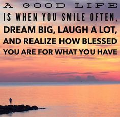 A Good Life Is When You Smile Laugh And Dream