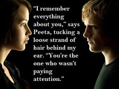 I cant stop crying everytime I read a saying from Peeta or I watch the Hunger Games