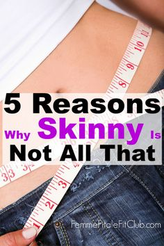 5 Reasons Why Skinny