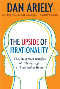 The Upside of Irrationality: The Unexpected Benefits of Defying Logic at Work and Home: Amazon.de: Dan Ariely: Fremdsprachige Bücher