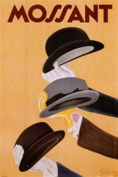 French hat advertisement features three stylish hats held up with gloved hands against a yellow background. The beautiful Vintage Poster Reproduction is great decorating idea for office or home. Mossant poster by Leonetto Cappiello. Vintage French Posters, Vintage Advertising Posters, Vintage Travel Posters, Vintage Advertisements, Vintage Ads, French Vintage, Advertising Archives, Vintage Italian, Old Poster