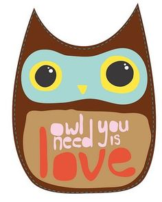 Love both the owl and the Beatles reference! Owl Always Love You, All You Need Is Love, Just For You, My Love, Cute Owl, Love You Forever, Book Quotes, Wisdom Quotes, Life Quotes