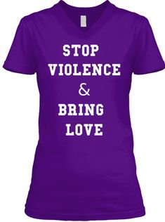0e2eeae7 STOP VIOLENCE & BRING LOVE PURPLE WOMEN'S V-NECK IS TO FIRST BRING  AWARENESS