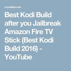 Best Kodi Build after you Jailbreak Amazon Fire TV Stick (Best Kodi Build 2016) - YouTube