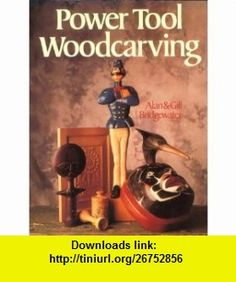 Power Tool Woodcarving (9780806987101) Alan Bridgewater, Gill Bridgewater , ISBN-10: 0806987103  , ISBN-13: 978-0806987101 ,  , tutorials , pdf , ebook , torrent , downloads , rapidshare , filesonic , hotfile , megaupload , fileserve