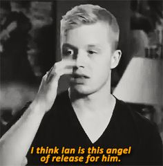 noel fisher speak about ian gallagher (cameron monaghan)
