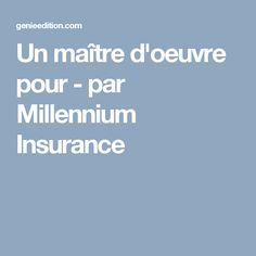 Un maître d'oeuvre pour - par Millennium Insurance