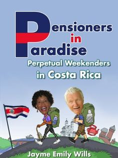 Pensioners in Paradise (Retirement in Costa Rica-A Guide to Personal   Retirement Planning and Senior Travel) - http://mylastminutevacations.com/pensioners-in-paradise-retirement-in-costa-rica-a-guide-to-personal-retirement-planning-and-senior-travel/