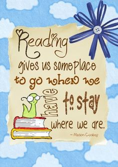 """A quote from Mason Cooley - """"Reading gives us someplace to go when we have to stay where we are."""" This can be used as a poster to encourage a love of reading. Library Quotes, Library Posters, Book Quotes, Me Quotes, Library Ideas, Library Art, I Love Books, Good Books, Great Quotes"""