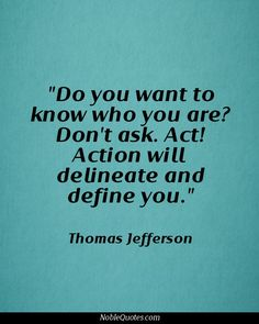 Your actions define you. Some Good Quotes, Great Quotes, Quotes To Live By, Thomas Jefferson Quotes, President Quotes, Action Quotes, Motivational Quotes, Inspirational Quotes, Father Quotes