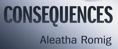 Goodreads | Consequences (Consequences, #1) by Aleatha Romig - Reviews, Discussion, Bookclubs, Lists