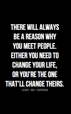 Everyone comes in your life for a reason...when you determine what that reason is a life will be changed. #ahealthierlifestyle #mindset #success #quotes