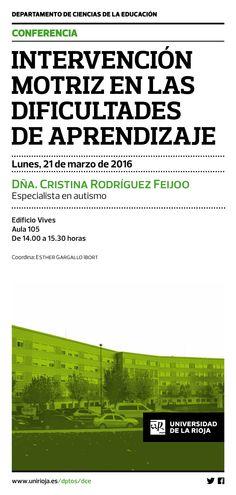 14:00 horas Aula 105 Edificio Vives  Departamento de Ciencias de La Educación Conferencia: 'Intervención motriz en las dificultades de aprendizaje'  Por Cristina Rodríguez Feijoo, especialista en autismo