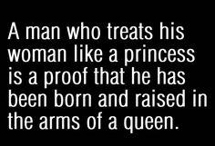 A women deserves to be treated like a princess.