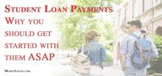 STUDENT LOAN PAYMENTS: Why should you started with them ASAP?